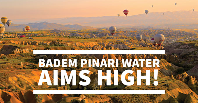 Badem Pinari water aims high!
